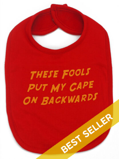 These Fools Put My Cape On Backwards Funny Baby Bib Gift