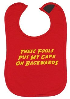 Funny Red Slogan Baby Bib, Slogan Reads These fools put my cape on backwards