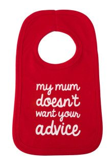 Novelty baby bib in brightly coloured cotton with slogan that reads My mum doesn't want your advice