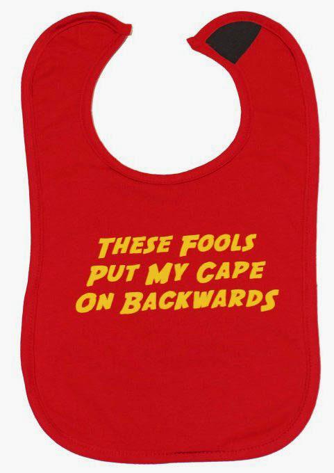Funny Baby Bib, Slogan Reads These fools put my cape on backwards, UK designed.